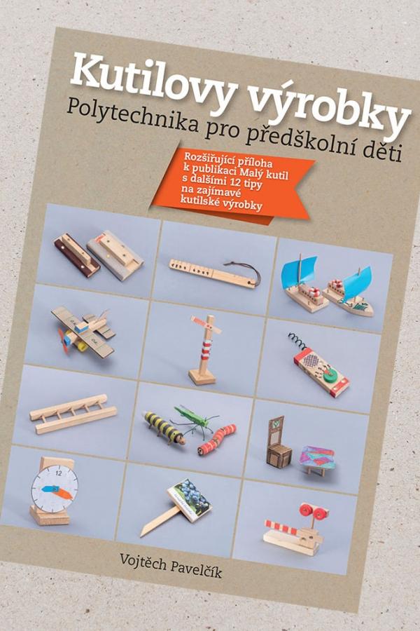 kniha Kutilovy výrobky – polytechnika pro předškolní děti / Vojtěch Pavelčík / isbn 978-80-904857-4-7
